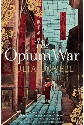 The Opium War: Drugs, Dreams And Making Of China - Julia Lovell