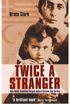 Twice A Stranger: How Mass Expulsion Forged Modern Greece And Turkey - Bruce Clark