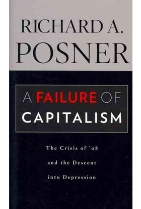 A Failure Of Capitalism, The Crisis Of 08 And The Descent Into Depression - Richard A.Posner