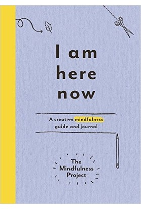 I Am Here Now: A Creative Mindfulness Guide And Journal - Autumn Totton