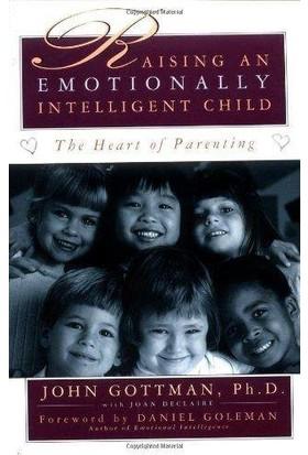 Raising An Emotionally Intelligent Child: The Heart Of Parenting - John Gottman
