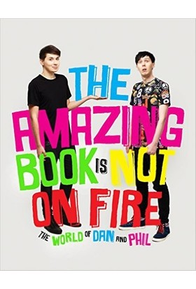 The Amazing Book Is Not On Fire: The World Of Dan And Phil - Dan, Lester, Phil Howell