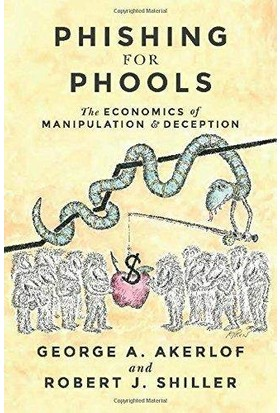 Phishing For Phools: The Economics Of Manupilation And Deception - George A. Akerlof