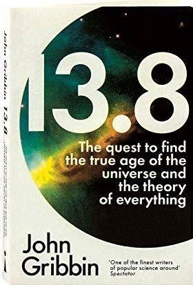 13.8: The Quest To Find The True Age Of The Universe And The Theory Of Everything - John Gribbin