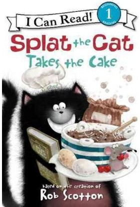 Splat The Cat Takes The Cake (I Can Read, Level 1) - Rob Scotton