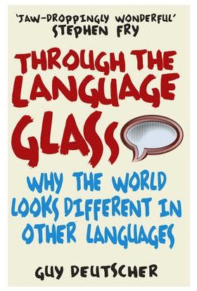 Through The Language Glass - Guy Deutscher
