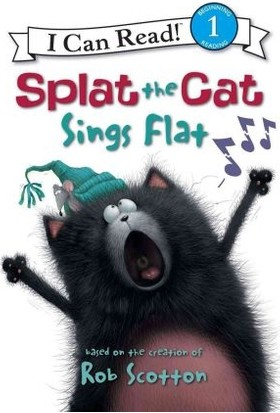 Splat The Cat Sings Flat (I Can Read, Level 1) - Rob Scotton