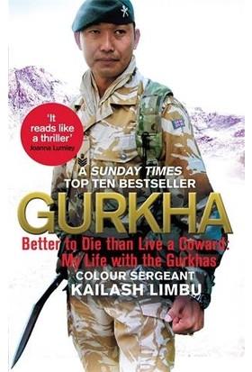 Gurkha: Better To Die Than Live A Coward: My Life In The Gurkhas - Kailash Limbu