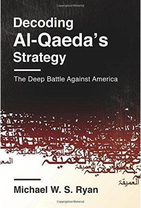 Decoding Al-Qaeda's Strategy ; The Deep Battle Against America - Michael W. S. Ryan