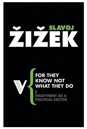 For They Know What They Do - Slavoj Zizek