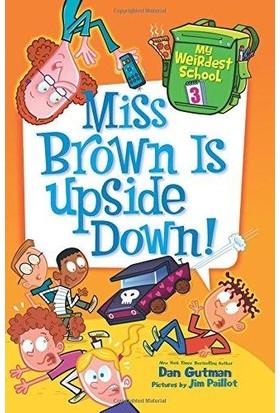 My Weirdest School 3: Miss Brown Is Upside Down - Dan Gutman