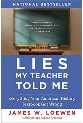 Lies My Teacher Told Me: Everything Your American History Textbook Got Wrong - James Loewen