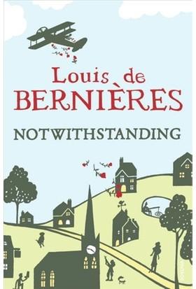 Notwithstanding - Louis de Berniéres