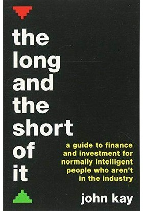 The Long And Short Of It: A Guide To Finance And Investment For Normally İntelligent People Who Are'nt In The Industry - John Kay