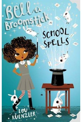 Bella Broomstick 2: School Spells - Lou Kuenzler