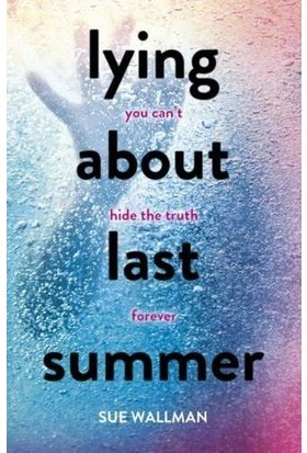 Lying About Last Summer - Sue Wallman