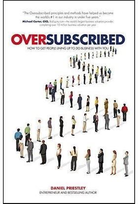 Oversubscribed: How To Get People Lining Up To Do Business With You - Daniel Priestley