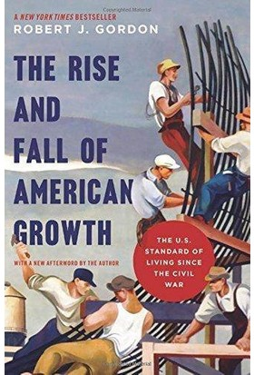 The Rise And Fall Of American Growth: The U.S. Standard Of Living Since The Civil War - Robert Gordon