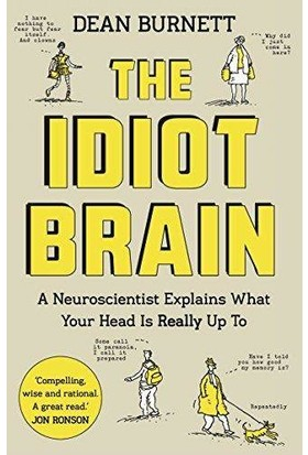 The Idiot Brain: A Neuroscientist Explains What Your Head Is Really Up To - Dean Burnett