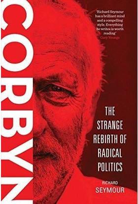 Corbyn: The Strange Rebirth Of Radical Politics - Richard Seymour