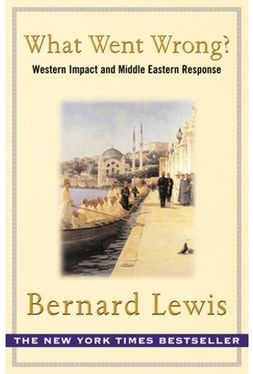 What Went Wrong? Western Impact And Middle Eastern Response - Bernard Lewis