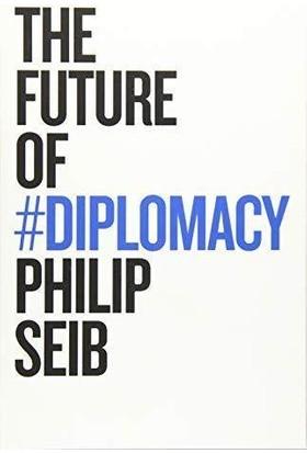 The Future Of Diplomacy - Philip Seib