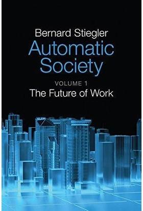 Automatic Society 1: The Future Of Work - Bernard Stiegler
