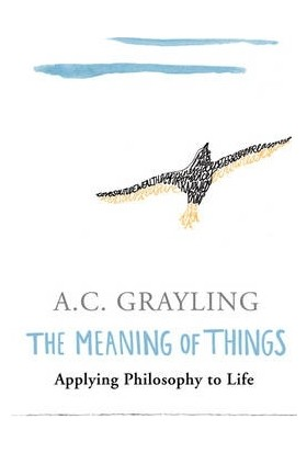 The Meaning Of Things - A. C. Grayling