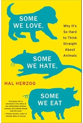 Some We Love, Some We Hate, Some We Eat - Hal Herzog