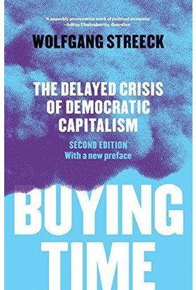 Buying Time: The Delayed Crisis Of Democratic Capitalism - Wolfgang Streeck