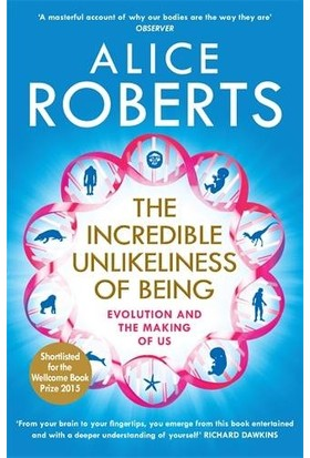 The Incredible Unlikeliness Of Being: Evolution And The Making Of Us - Alice Roberts
