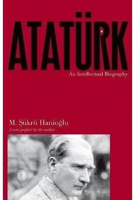 Atatürk: An Intellectual Biography - Şükrü Hanioğlu