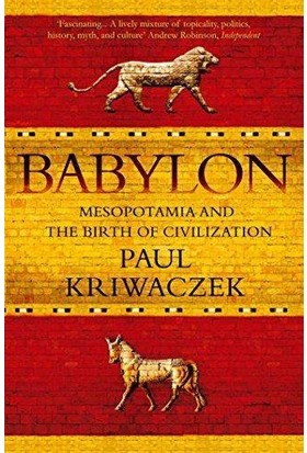 Babylon: Mesopotamia And The Birth Of Civilization - Paul Kriwaczek