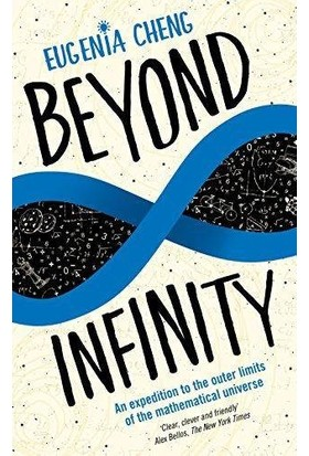 Beyond Infinity: An Expedition To The Outer Limits Of The Mathematical Universe - Eugenia Cheng