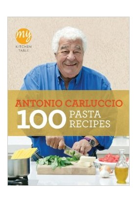 My Kitchen Table: 100 Pasta Recipes - Antonio Carluccio