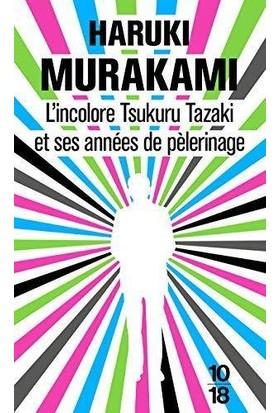 L'incolore Tsukuru Tazaki Et Ses Annees De Pelerinage - Haruki Murakami