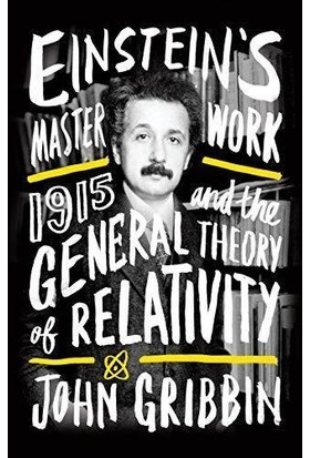 Einstein's Masterwork: 1915 And The General Theory Of Relativity - John Gribbin