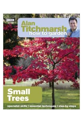 How To Garden: Small Trees - Alan Titchmarsh