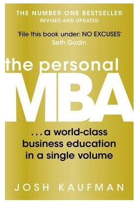 The Personal Mba: A World-Class Business Education In A Single Volume - Josh Kaufman