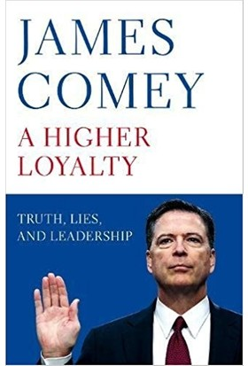 A Higher Loyalty: Truth Lies And Leadership (Hardcover) - James Comey