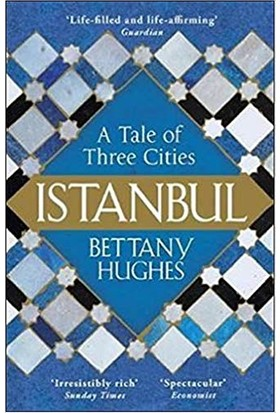 Istanbul: A Tale Of Three Cities - Bettany Hughes