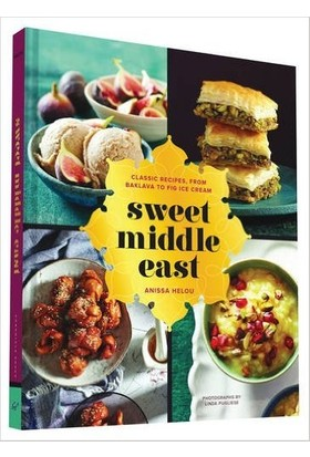 Sweet Middle East: Classic Recipes From Baklava To Fig Ice Cream - Anissa Helou