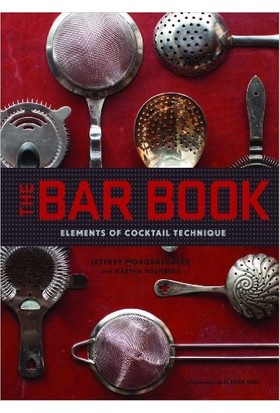 The Bar Book: Elements Of Coctail Technique - Jeffrey Morgenthaler