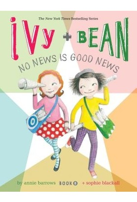 Ivy And Bean 8: No News Is Good News - Annie Barrows - Sophie Blackall
