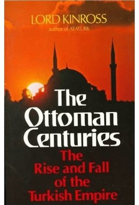 Ottoman Centuries: The Rise And Fall Of The Turkish Empire - Lord Kinross