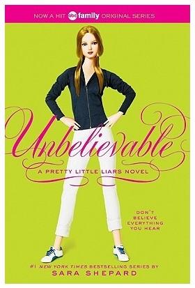 Pretty Little Liars 4: Unbelievable - Sara Shepard