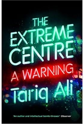 Extreme Centre: A Warning - Tariq Ali