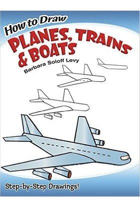 How To Draw Planes, Trains And Boats - Barbara Soloff Levy