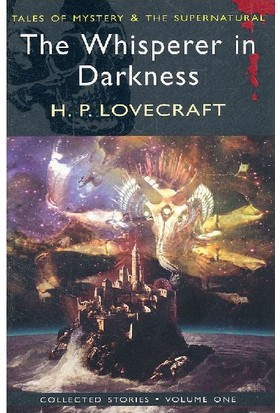 Collected Short Stories 1: The Whisperer In Darkness - H. P. Lovecraft