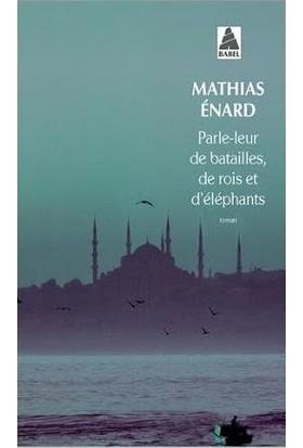 Parle-Leur De Batailles, De Rois Et D'éléphants - M. Enard
